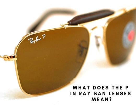 What Does The P in Ray-Ban Lenses Mean?