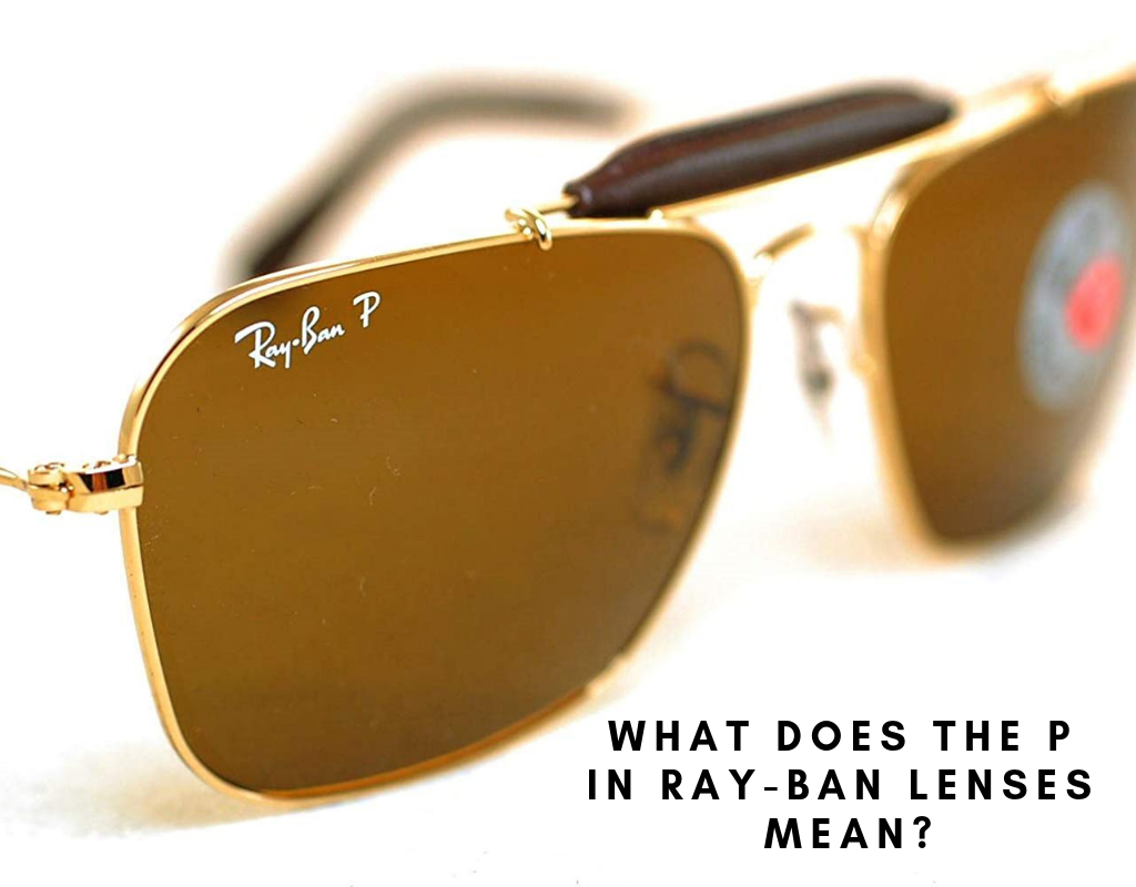 d13046a24a6 What Does The P in Ray-Ban Lenses Mean  - Sunglasses and Style Blog -  ShadesDaddy.com
