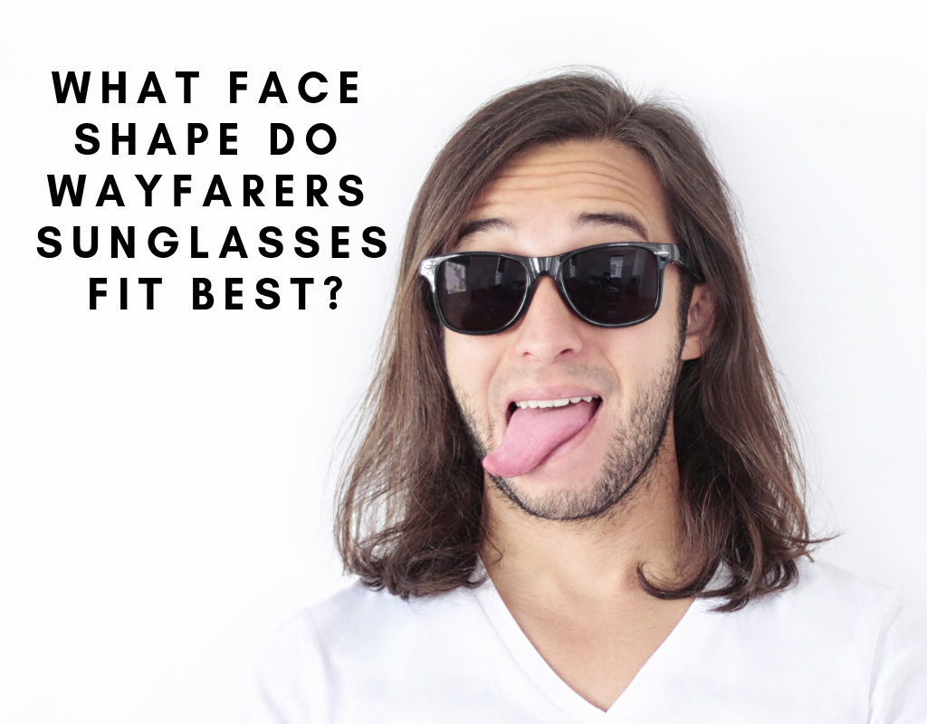 48e08b2c0f What Face Shape Do Wayfarers Sunglasses Fit Best  - Sunglasses and Style  Blog - ShadesDaddy.com