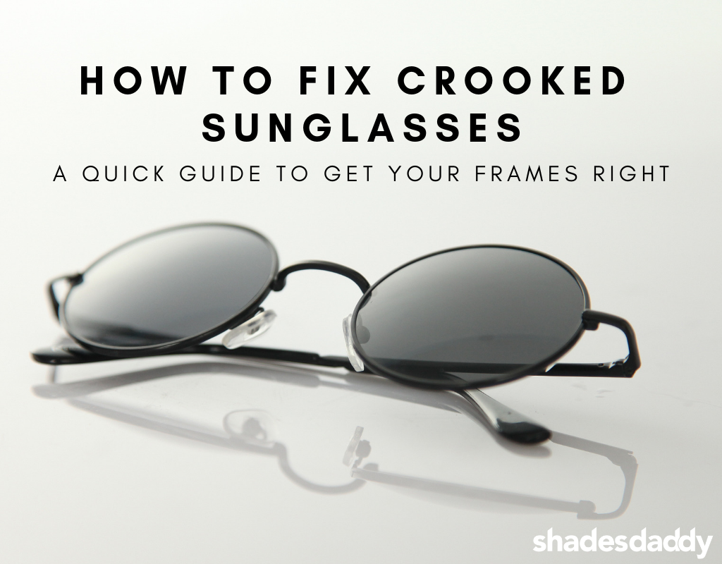 a92f5e75b58 How To Fix Crooked Sunglasses