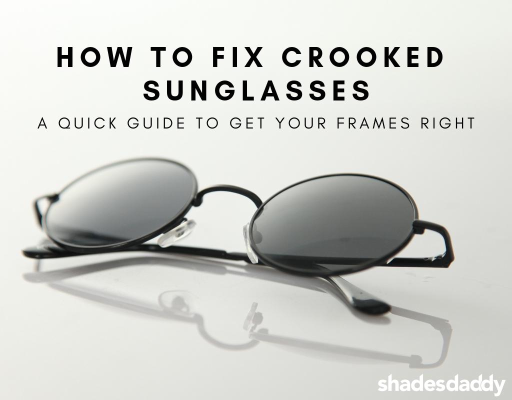 23867aa0e506d How To Fix Crooked Sunglasses