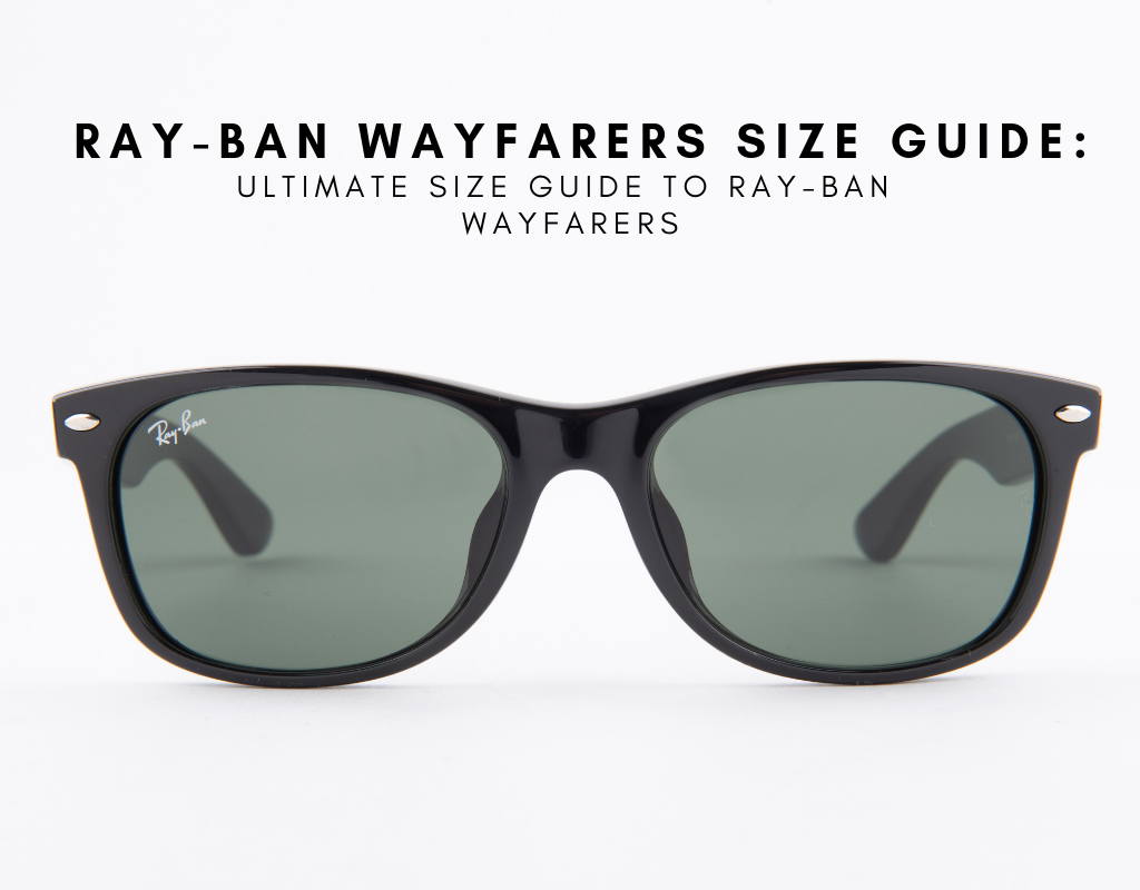 61854447ad1 Ray Ban Wayfarers Size Guide  Ultimate Size Guide to Ray Ban Wayfarers