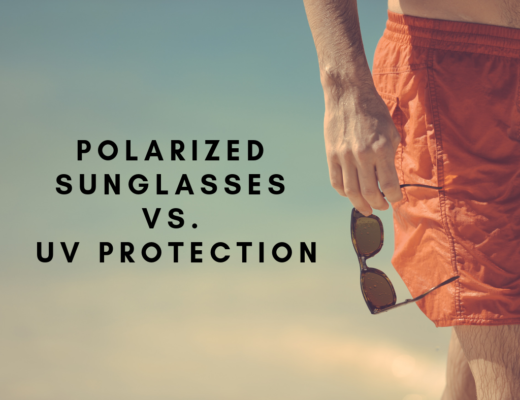 POLARIZED SUNGLASSES VS. UV PROTECTION