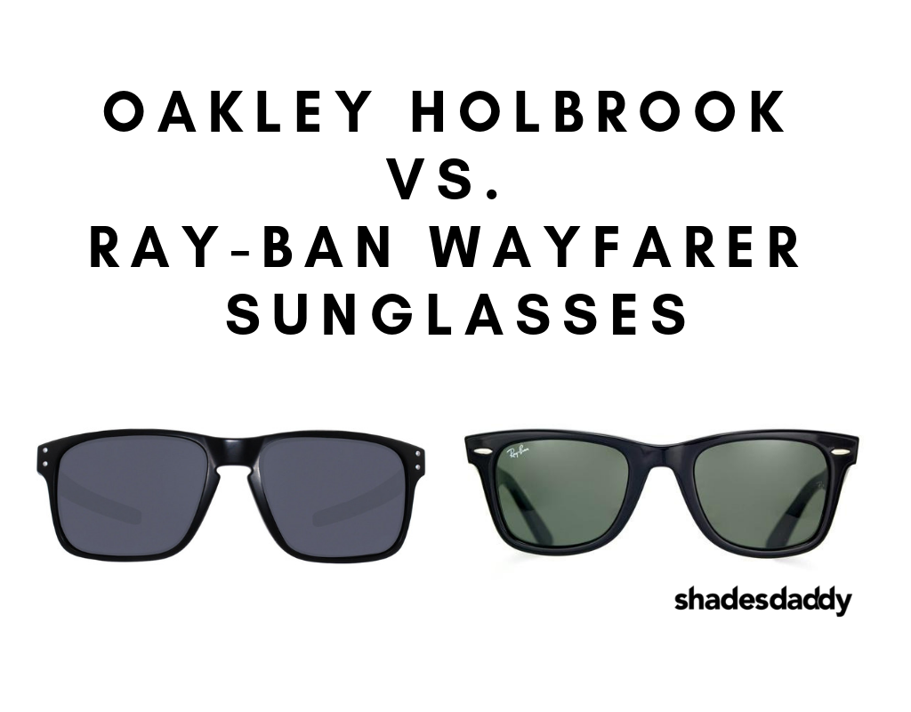 5719667e91d Comparing Oakley Holbrook vs. Ray-Ban Wayfarer Sunglasses