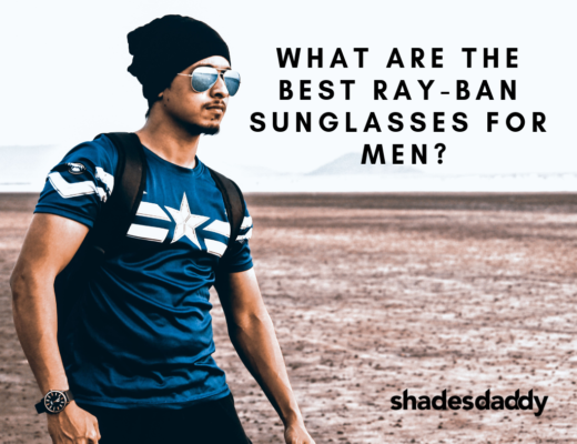 What Are The Best Ray-Ban Sunglasses for Men?