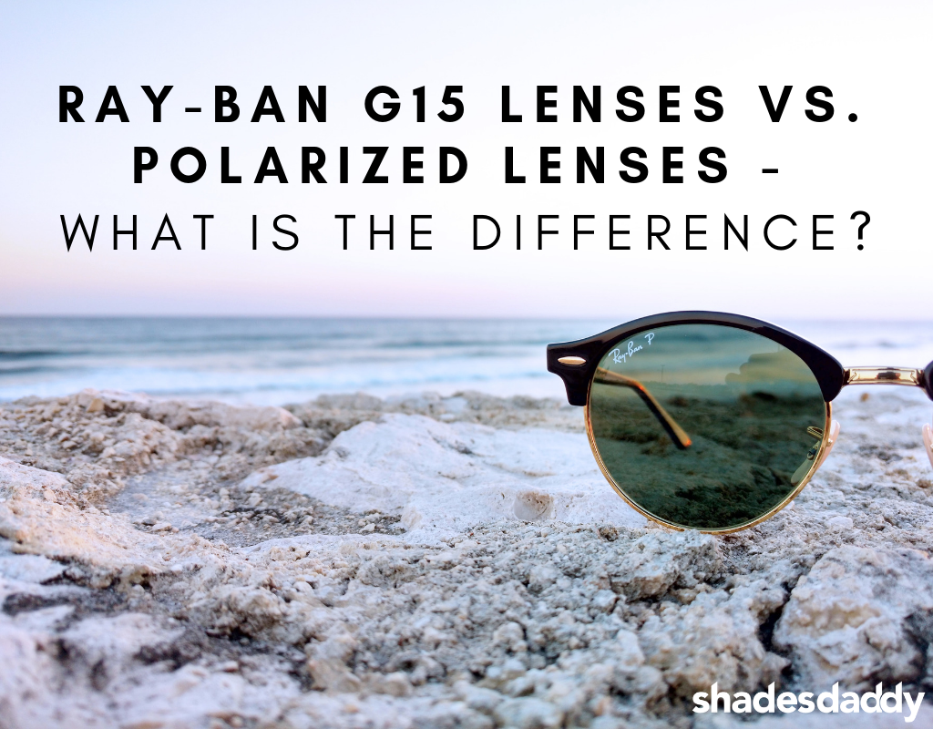 0d286d670d3 Ray Ban G15 vs Polarized Lenses – What Is The Difference